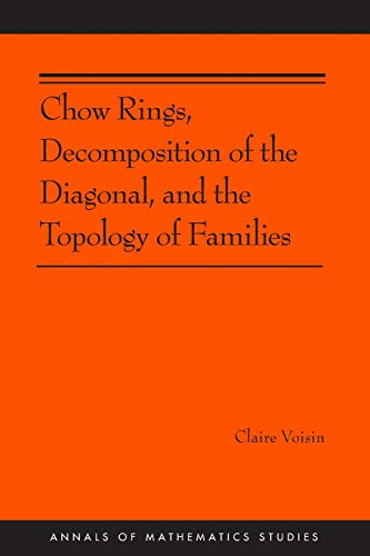 Chow Rings, Decomposition of the Diagonal, and the Topology of Families (AM-187) (Annals of Mathematics Studies, Band 187)