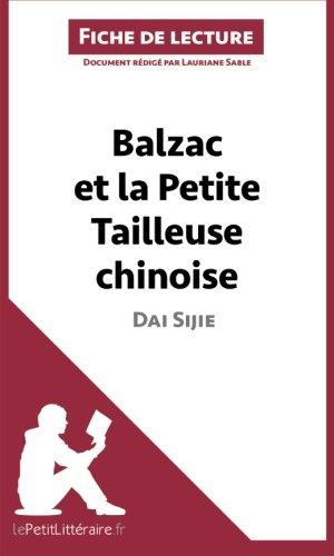 Balzac et la Petite Tailleuse chinoise de Dai Sijie (Fiche de lecture): Résumé Complet Et Analyse Détaillée De L'oeuvre par Lauriane Sable