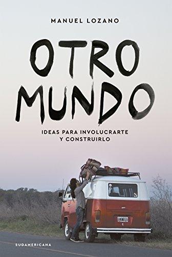 Otro mundo: Ideas para involucrarte y construirlo por Manuel Lozano