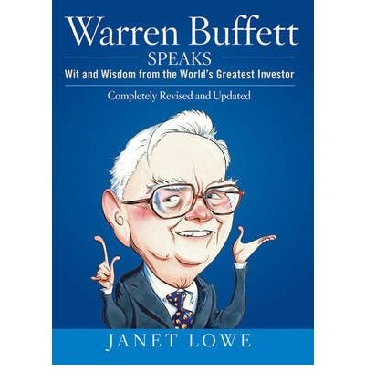 [(Warren Buffett Speaks: Wit and Wisdom from the World's Greatest Investor )] [Author: Janet Lowe] [Sep-2007]