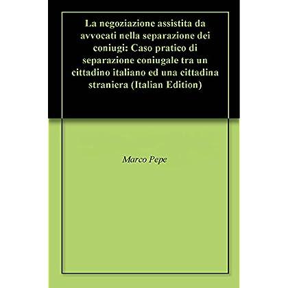 La Negoziazione Assistita Da Avvocati Nella Separazione Dei Coniugi: Caso Pratico Di Separazione Coniugale Tra Un Cittadino Italiano Ed Una Cittadina Straniera