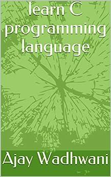 learn C programming language (English Edition) de [Wadhwani, Ajay]