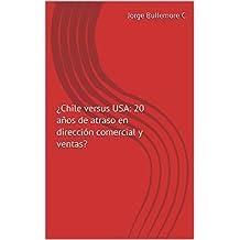 ¿Chile versus USA: 20 años de atraso en dirección comercial y ventas? (Spanish Edition)