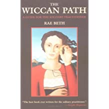 The Wiccan Path: A Guide for the Solitary Practitioner