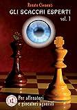 Gli Scacchi Esperti: Corso Per Giocatori Agonisti E Allenatori: Volume 1