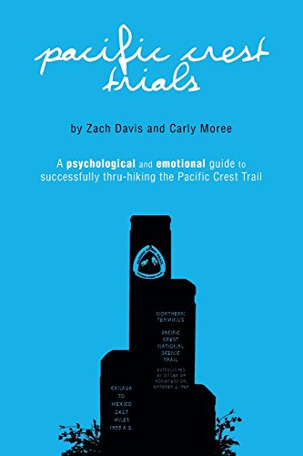 Pacific Crest Trials: A Psychological and Emotional Guide to Successfully Thru-Hiking the Pacific Crest Trail por Zach Davis
