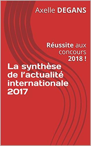 La synthèse de l'actualité internationale 2017: Réussite aux concours 2018 ! (Préparation aux concours)