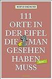 111 Orte in der Eifel, die man gesehen haben muss, Band 2: Reiseführer -