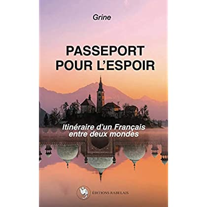 Passeport pour l'espoir : Itinéraire d'un Français entre deux mondes