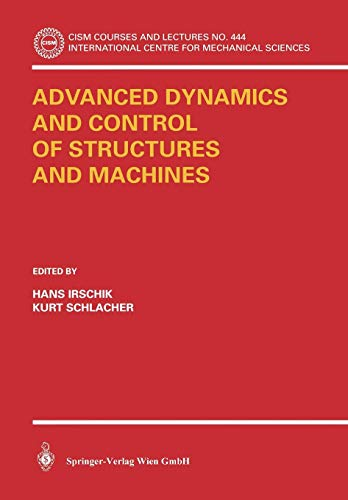 Advanced Dynamics and Control of Structures and Machines: CISM International Centre for Mechanical Sciences (CISM International Centre for Mechanical Sciences (444), Band 444)