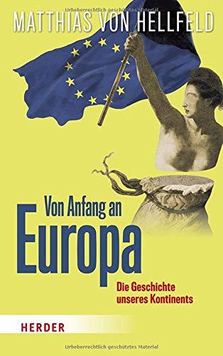 Von Anfang an Europa: Die Geschichte unseres Kontinents