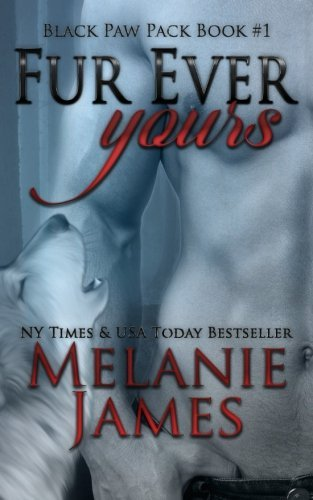 Fur Ever Yours (Black Paw Pack) (Volume 1) by Melanie James (2016-04-29)