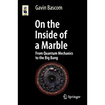 On the Inside of a Marble: From Quantum Mechanics to the Big Bang