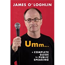 Umm ...: A complete guide to public speaking: A complete guide to public speaking