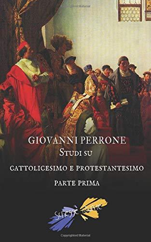 Studi su cattolicesimo e protestantesimo: parte prima