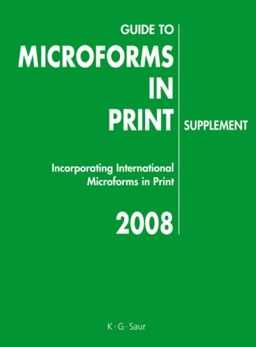 Guide to Microforms in Print 2008: Incoporating International Microforms in Print (Guide to Microforms in Print SUPPLEMENT)