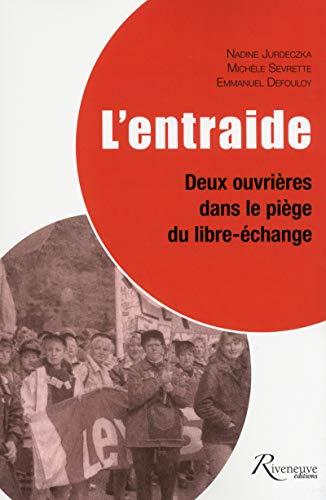 L'entraide. Deux ouvrières dans le piège du libre-échange par Emmanuel Defouloy, Nadine Jurdeczka, Michele Sevrette