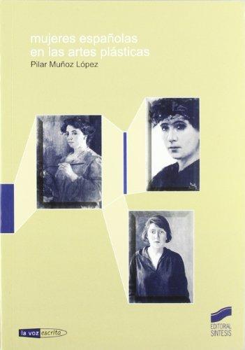 Mujeres españolas en las artes plásticas (La voz escrita) por Pilar Muñoz López