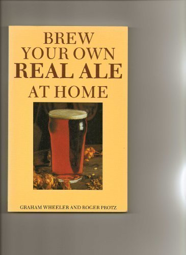 Brew Your Own Real Ale at Home (CAMRA Guides) by Graham Wheeler And Roger Protz (1993) Paperback