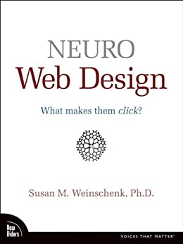Neuro Web Design: What Makes Them Click? (Voices That Matter) by [Weinschenk, Susan M.]