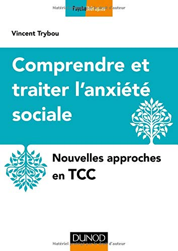 Comprendre et traiter l'anxiété sociale - Nouvelles approches en TCC par Vincent Trybou