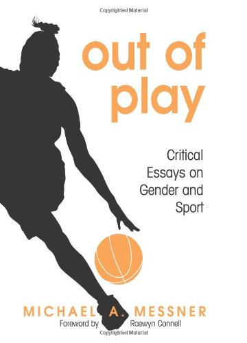 Out of Play: Critical Essays on Gender and Sport (SUNY Series on Sport, Culture and Social Relations)