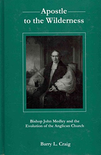 apostle-to-the-wilderness-bishop-john-medley-and-the-evolution-of-the-anglican-church-by-barry-l-craig-published-november-2005