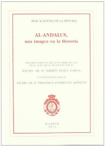 Al-Ándalus, una imagen en la historia : discurso de ingreso en la Real Academia de la Historia
