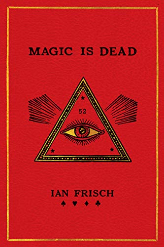 Magic Is Dead: My Journey Into the World's Most Secretive Society of Magicians por Ian Frisch
