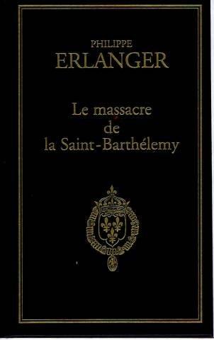 Le massacre de la Saint-Barthélemy (24 août 1572).