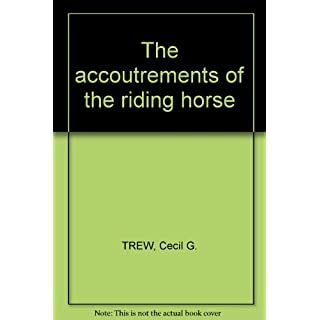 THE ACCOUTREMENTS OF THE RIDING HORSE.