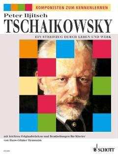 EIN STREIFZUG DURCH LEBEN + WERK - arrangiert für Klavier [Noten/Sheetmusic] Komponist : TSCHAIKOWSKY PJOTR ILJITSCH aus der Reihe: KOMPONISTEN ZUM KENNENLERNEN
