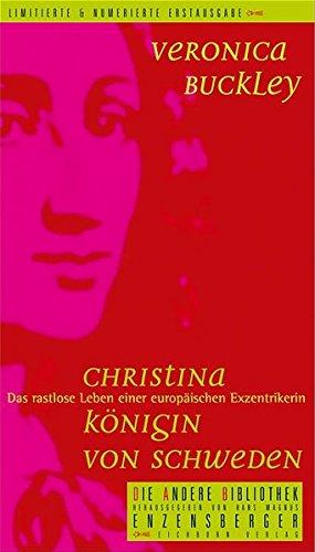 Christina - Königin von Schweden: Das rastlose Leben einer europäischen Exzentrikerin (Die Andere Bibliothek, Band 250) Christina Königin