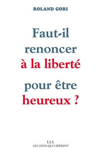 Faut-il renoncer à la liberté pour être heureux ? (LIENS QUI LIBER) (French Edition)