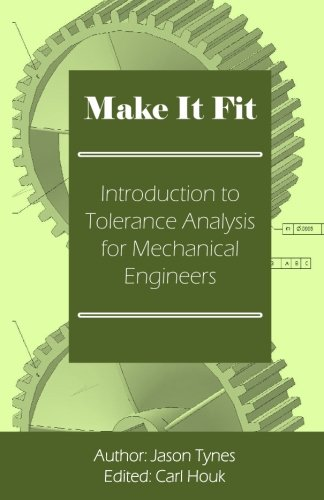 Make It Fit: Introduction to Tolerance Analysis for Mechanical Engineers