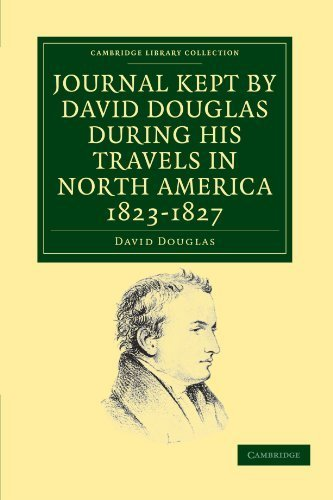 Journal Kept by David Douglas during his Travels in North America 1823-1827: Together with a Particular Description of Thirty-Three Species of ... Library Collection - Botany and Horticulture) 1st edition by Douglas, David (2011) Paperback