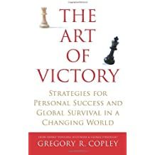 The Art of Victory: Strategies for Personal Success and Global Survival in a Changing World by Gregory R. Copley (2006-10-03)