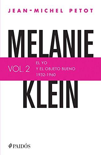 Melanie Klein. El yo y el objeto bueno (1932-1960): El yo y el objeto bueno (1932-1960)