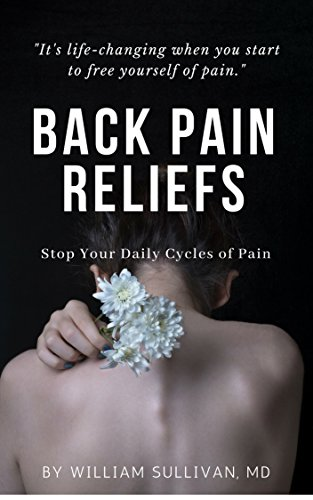 Back Pain Reliefs: Stop Your Daily Cycles Of Pain por William Sullivan