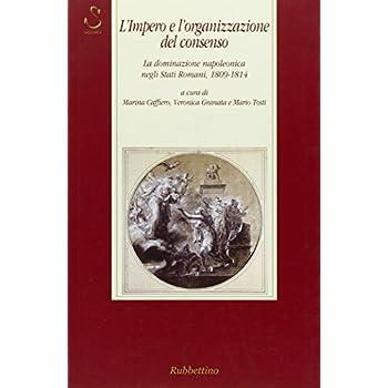 L'impero E L'organizzazione Del Consenso. La Dominazione Napoleonica Negli Stati Romani, 1809-1814