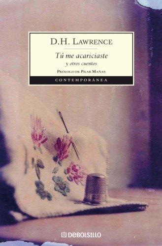 Tú me acariciaste y otros cuentos por D.H. Lawrence