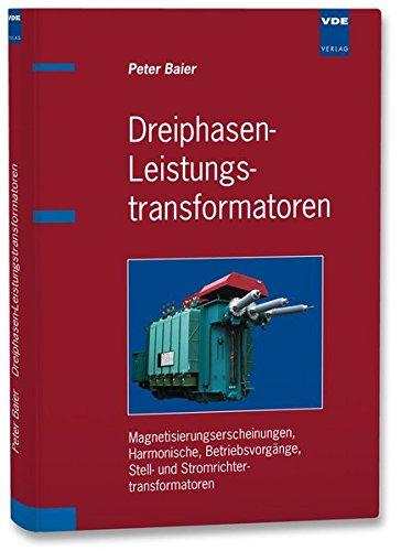 Dreiphasen-Leistungstransformatoren: Magnetisierungserscheinungen, Harmonische, Betriebsvorgänge, Stell- und Stromrichtertransformatoren