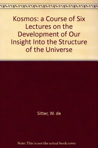 Kosmos. A Course of Six Lectures on the Development of our Insight into the Structure of the Universe, delivered for the Lowell Institute in Boston, in November 1931.