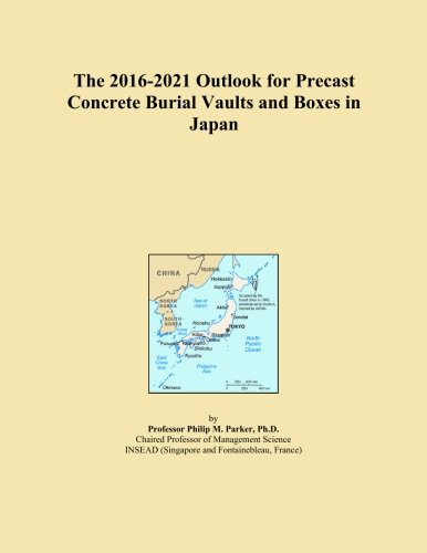 The 2016-2021 Outlook for Precast Concrete Burial Vaults and Boxes in Japan