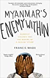 Myanmars Enemy Within: Buddhist Violence and the Making of a Muslim other (Asian Arguments)