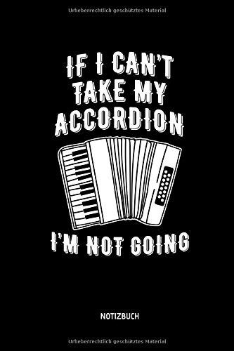 If I Can't Take My Accordion - I'm Not Going - Notizbuch: Lustiges Liniertes Akkordeon Notizbuch. Tolle Zubehör & Geschenk Idee für Akkordeon Spieler.