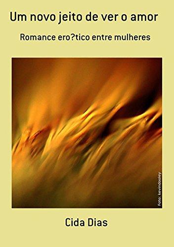 Um Novo Jeito De Ver O Amor (Portuguese Edition)
