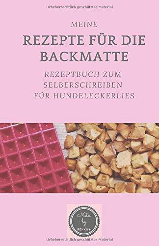 Meine Rezepte für die Backmatte: Rezeptbuch zum Selberschreiben für Hundeleckerlies