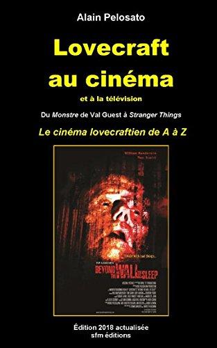 Lovecraft au cinéma et à la télévision: du Monstre de Val Guest à Stranger Things - le cinéma lovecraftien de A à Z par Alain Pelosato