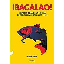 ¡Bacalao!: Historia oral de la música de baile en Valencia, 1980-1995